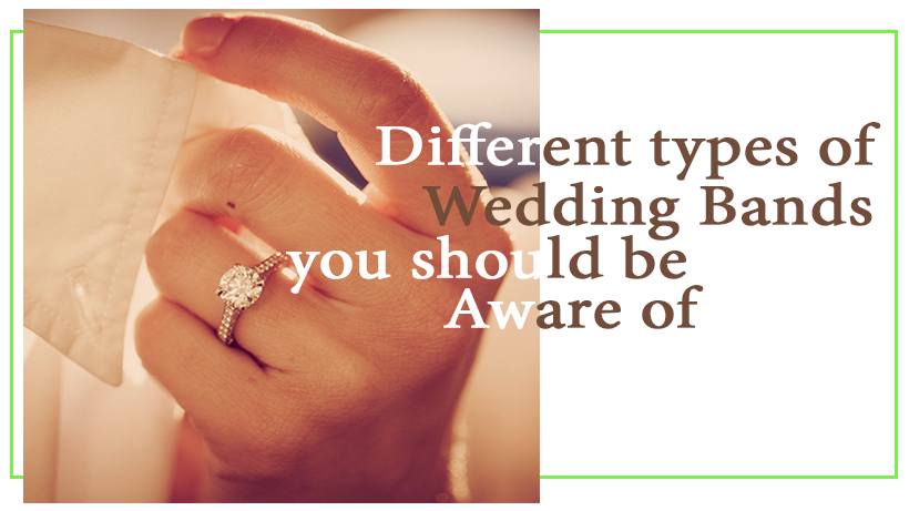 Different Types of Wedding Bands you Should be Aware